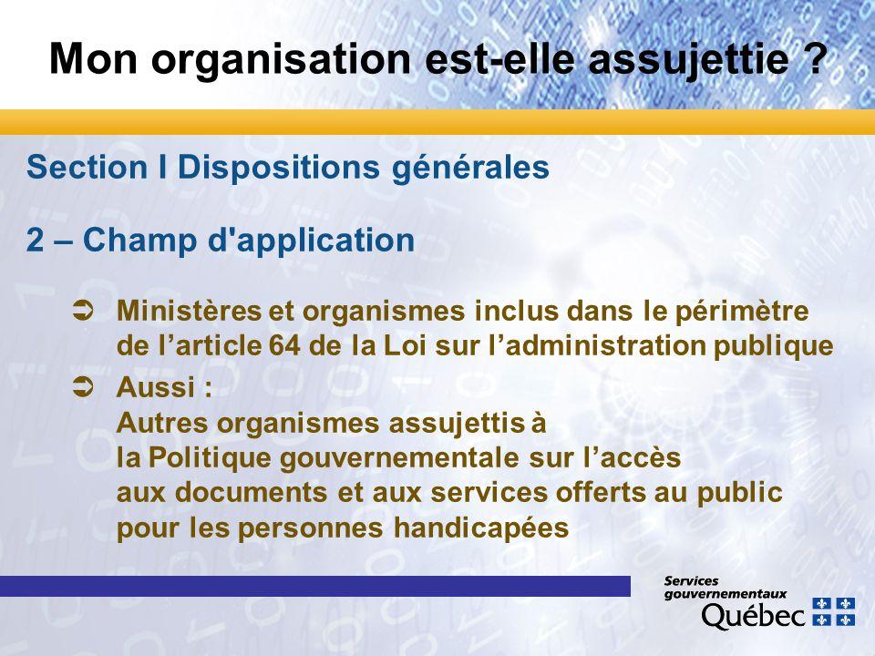 Mon organisation est-elle assujettie ? Section I Dispositions générales 2 – Champ d'application Ü ÜMinistères et organismes inclus dans le périmètre d