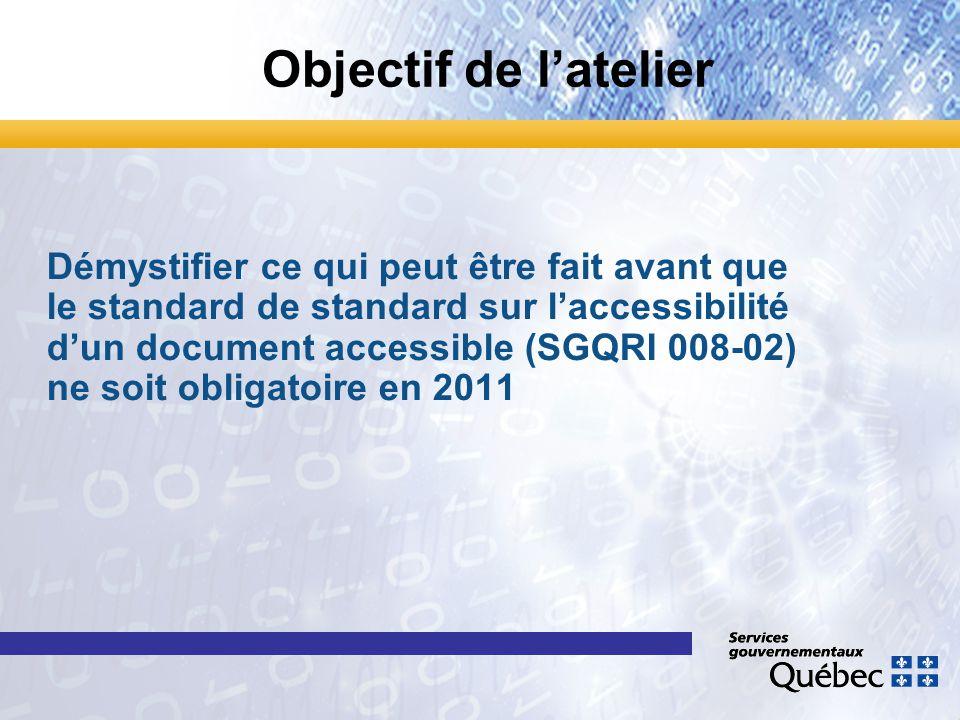 Démystifier ce qui peut être fait avant que le standard de standard sur l'accessibilité d'un document accessible (SGQRI 008-02) ne soit obligatoire en 2011 Objectif de l'atelier