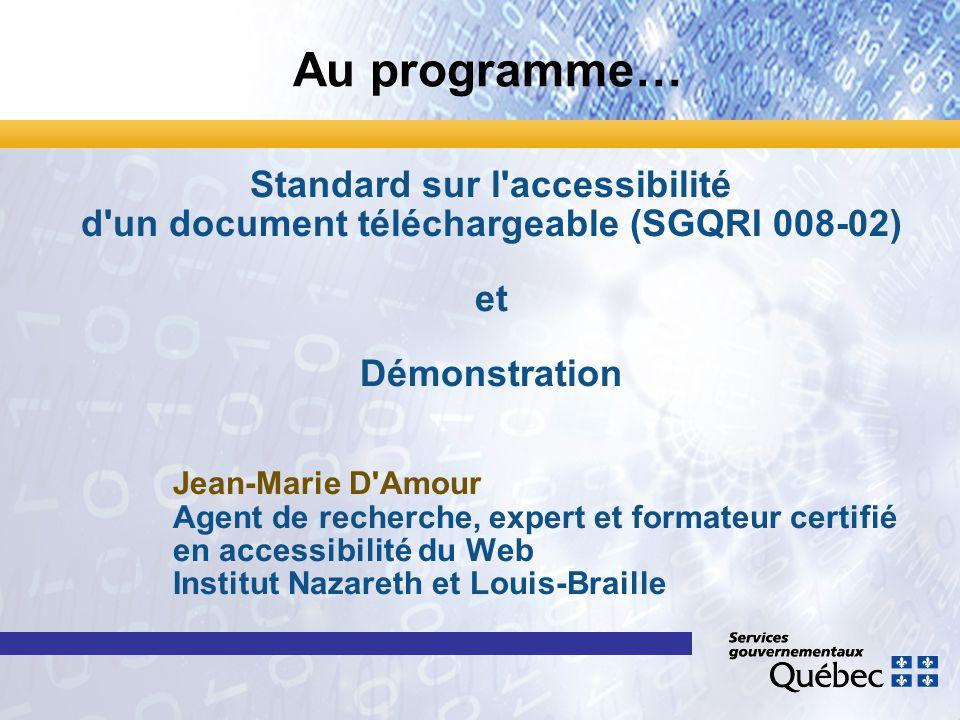 Standard sur l accessibilité d un document téléchargeable (SGQRI 008-02) et Démonstration Jean-Marie D Amour Agent de recherche, expert et formateur certifié en accessibilité du Web Institut Nazareth et Louis-Braille Au programme…