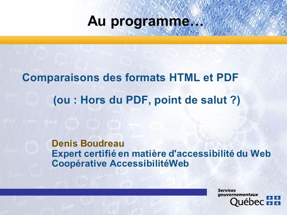 Comparaisons des formats HTML et PDF (ou : Hors du PDF, point de salut ?) Denis Boudreau Expert certifié en matière d accessibilité du Web Coopérative AccessibilitéWeb Au programme…