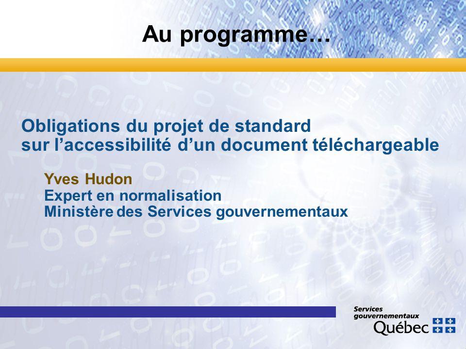 Obligations du projet de standard sur l'accessibilité d'un document téléchargeable Yves Hudon Expert en normalisation Ministère des Services gouvernementaux Au programme…
