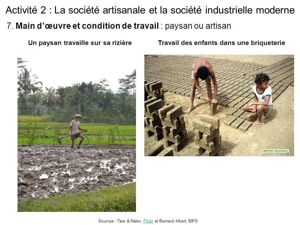 Activité 2 : La société artisanale et la société industrielle moderne Un paysan travaille sur sa rizièreTravail des enfants dans une briqueterie Sources : Tara & Nalex, Flickr et Bernard Albert, BIPSFlickr 7.