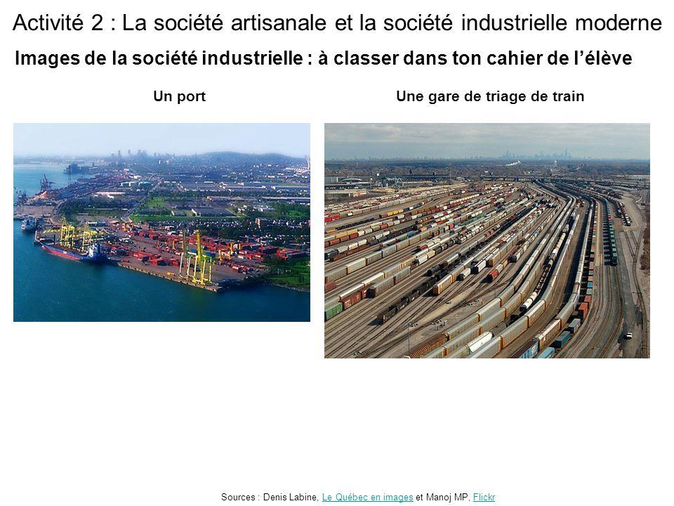 Activité 2 : La société artisanale et la société industrielle moderne Un portUne gare de triage de train Sources : Denis Labine, Le Québec en images e
