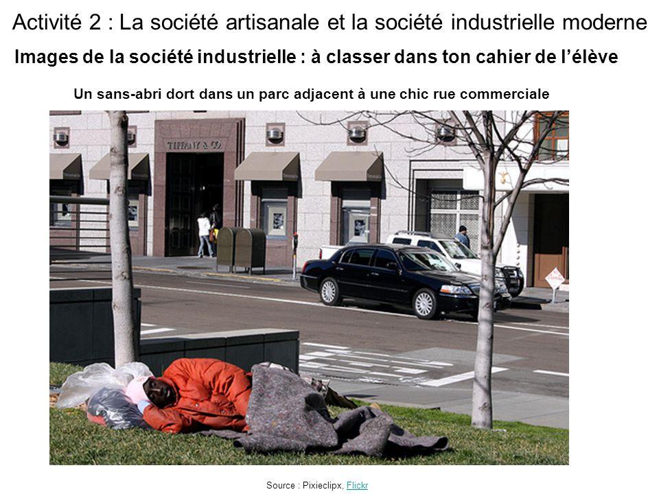 Activité 2 : La société artisanale et la société industrielle moderne Un sans-abri dort dans un parc adjacent à une chic rue commerciale Source : Pixi