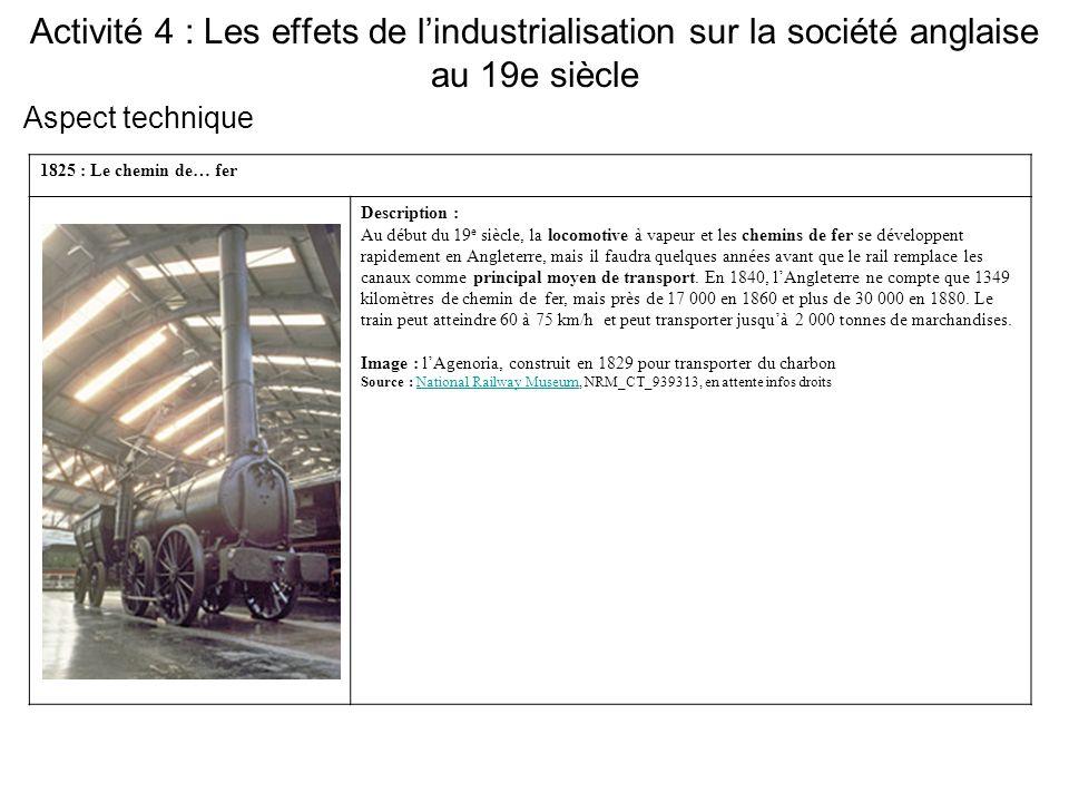 Activité 4 : Les effets de l'industrialisation sur la société anglaise au 19e siècle 1825 : Le chemin de… fer Description : Au début du 19 e siècle, l