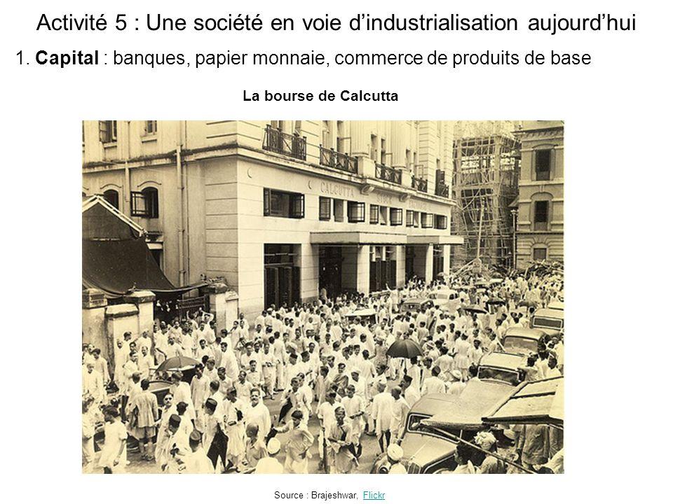 Activité 5 : Une société en voie d'industrialisation aujourd'hui La bourse de Calcutta Source : Brajeshwar, FlickrFlickr 1.