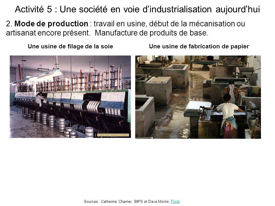 Activité 5 : Une société en voie d'industrialisation aujourd'hui Une usine de filage de la soie Sources : Catherine Charrier, BIPS et Dave Morris, FlickrFlickr 2.