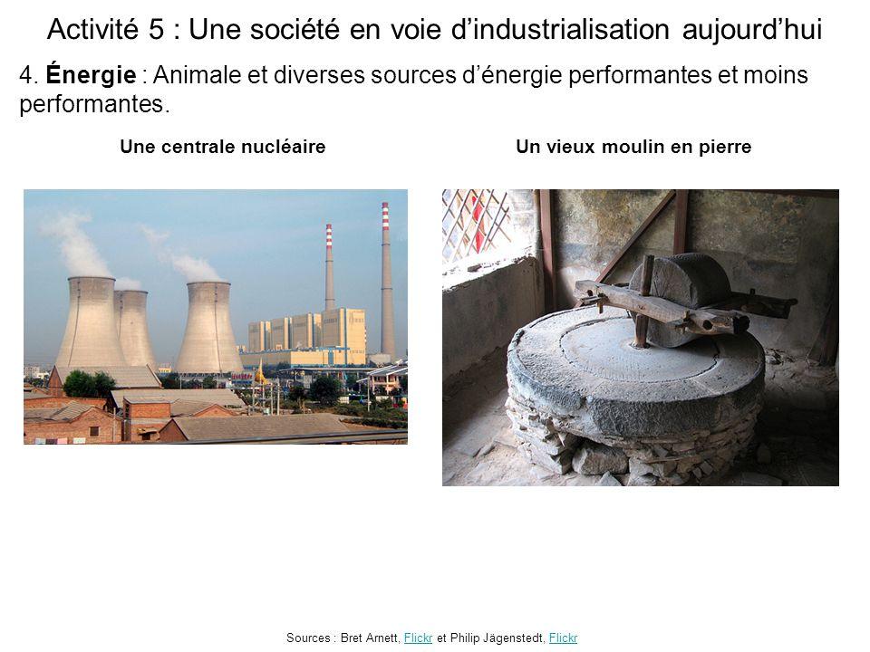 Activité 5 : Une société en voie d'industrialisation aujourd'hui Une centrale nucléaire Sources : Bret Arnett, Flickr et Philip Jägenstedt, FlickrFlickr 4.
