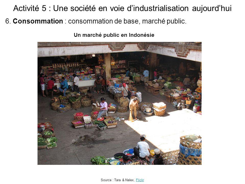 Activité 5 : Une société en voie d'industrialisation aujourd'hui Source : Tara & Nalex, FlickrFlickr 6. Consommation : consommation de base, marché pu