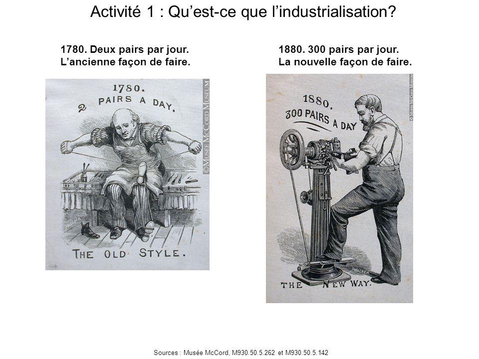 Activité 1 : Qu'est-ce que l'industrialisation? 1780. Deux pairs par jour. L'ancienne façon de faire. 1880. 300 pairs par jour. La nouvelle façon de f