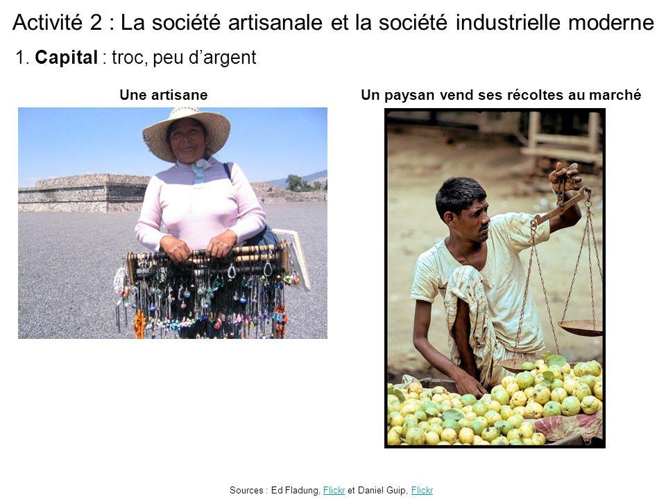 Activité 2 : La société artisanale et la société industrielle moderne Une artisaneUn paysan vend ses récoltes au marché Sources : Ed Fladung, Flickr e