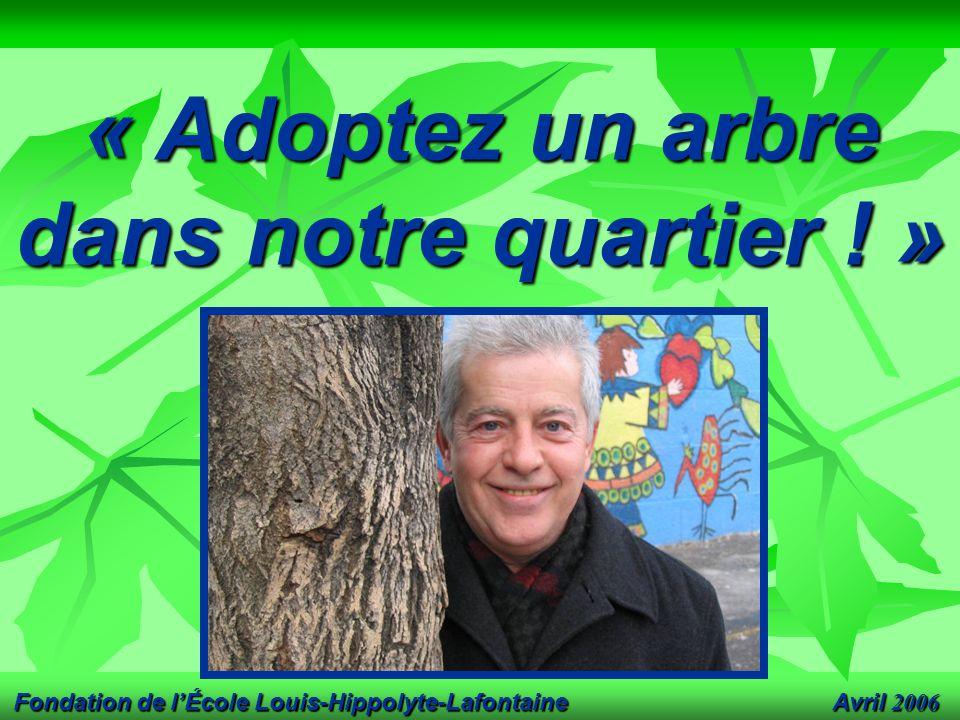 Avril 2006 Fondation de l'École Louis-Hippolyte-Lafontaine « Adoptez un arbre dans notre quartier .
