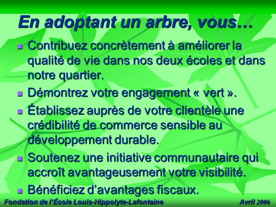 Avril 2006 Fondation de l'École Louis-Hippolyte-Lafontaine En adoptant un arbre, vous… Contribuez concrètement à améliorer la qualité de vie dans nos deux écoles et dans notre quartier.