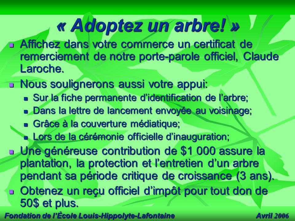 Avril 2006 Fondation de l'École Louis-Hippolyte-Lafontaine « Adoptez un arbre! » Affichez dans votre commerce un certificat de remerciement de notre p