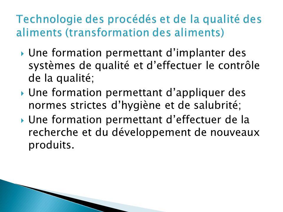  Une formation permettant d'implanter des systèmes de qualité et d'effectuer le contrôle de la qualité;  Une formation permettant d'appliquer des no