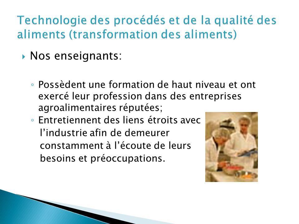  Nos enseignants: ◦ Possèdent une formation de haut niveau et ont exercé leur profession dans des entreprises agroalimentaires réputées; ◦ Entretienn