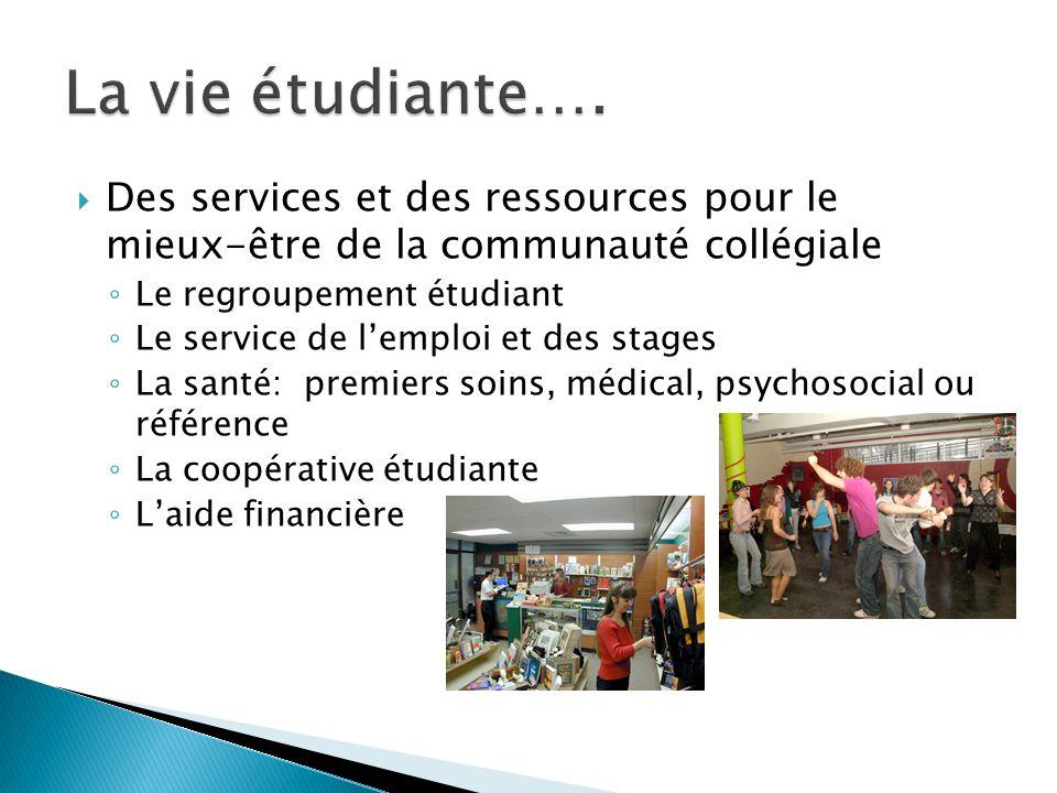  Des services et des ressources pour le mieux-être de la communauté collégiale ◦ Le regroupement étudiant ◦ Le service de l'emploi et des stages ◦ La