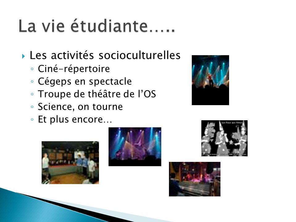  Les activités socioculturelles ◦ Ciné-répertoire ◦ Cégeps en spectacle ◦ Troupe de théâtre de l'OS ◦ Science, on tourne ◦ Et plus encore…
