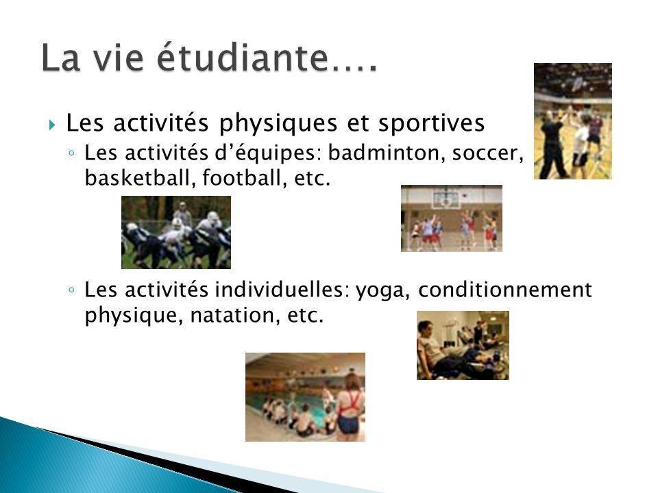  Les activités physiques et sportives ◦ Les activités d'équipes: badminton, soccer, basketball, football, etc. ◦ Les activités individuelles: yoga, c