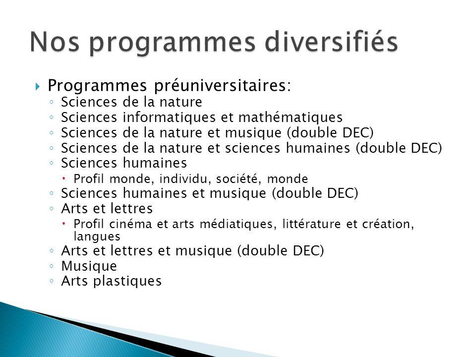  Programmes préuniversitaires: ◦ Sciences de la nature ◦ Sciences informatiques et mathématiques ◦ Sciences de la nature et musique (double DEC) ◦ Sc