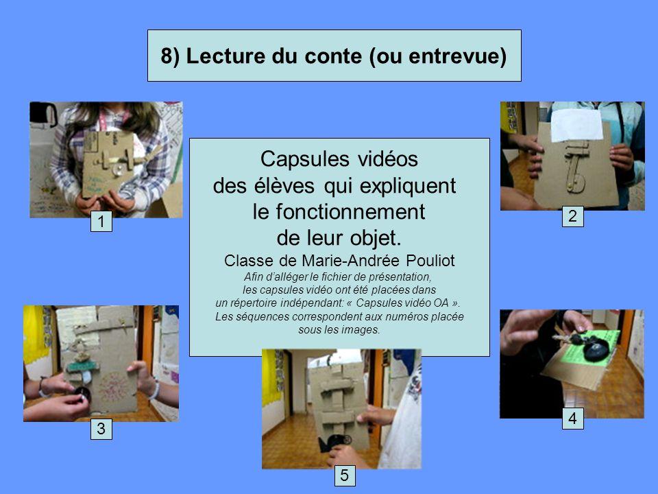 8) Lecture du conte (ou entrevue) Capsules vidéos des élèves qui expliquent le fonctionnement de leur objet. Classe de Marie-Andrée Pouliot Afin d'all