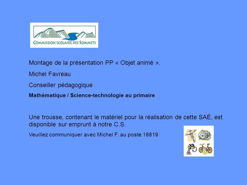 Montage de la présentation PP « Objet animé ». Michel Favreau Conseiller pédagogique Mathématique / Science-technologie au primaire Une trousse, conte