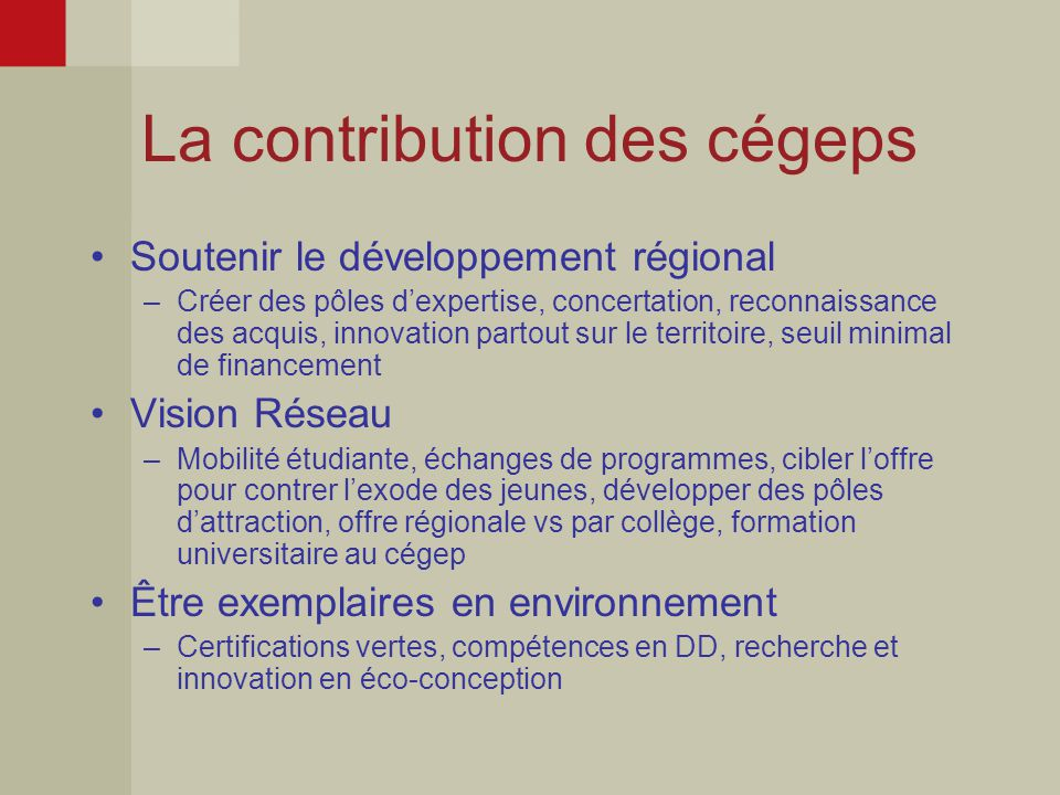 La contribution des cégeps Soutenir le développement régional –Créer des pôles d'expertise, concertation, reconnaissance des acquis, innovation partou