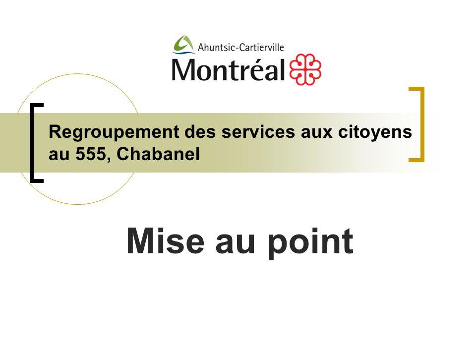 Regroupement des services aux citoyens au 555, Chabanel Mise au point