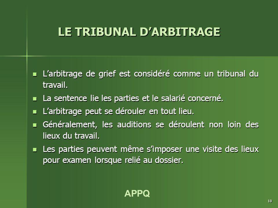 APPQ 10 L'arbitrage de grief est considéré comme un tribunal du travail. L'arbitrage de grief est considéré comme un tribunal du travail. La sentence