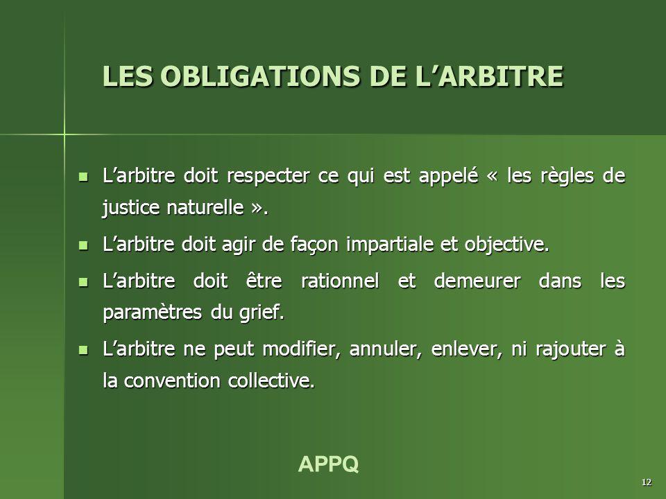 APPQ 12 L'arbitre doit respecter ce qui est appelé « les règles de justice naturelle ». L'arbitre doit respecter ce qui est appelé « les règles de jus