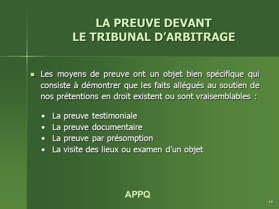 APPQ 18 Les moyens de preuve ont un objet bien spécifique qui consiste à démontrer que les faits allégués au soutien de nos prétentions en droit exist