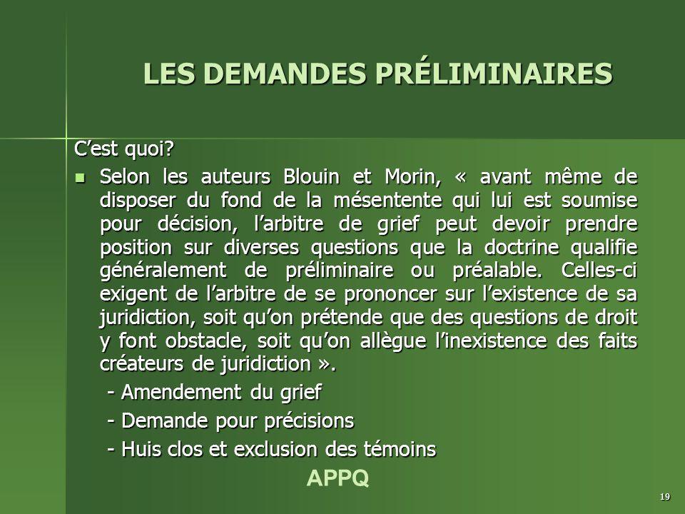 APPQ 19 C'est quoi? Selon les auteurs Blouin et Morin, « avant même de disposer du fond de la mésentente qui lui est soumise pour décision, l'arbitre