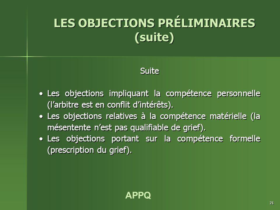 APPQ 21 LES OBJECTIONS PRÉLIMINAIRES (suite) Suite Les objections impliquant la compétence personnelle (l'arbitre est en conflit d'intérêts).Les objections impliquant la compétence personnelle (l'arbitre est en conflit d'intérêts).