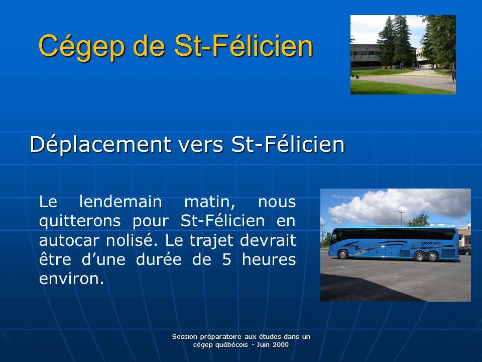 Cégep de St-Félicien Déplacement vers St-Félicien Session préparatoire aux études dans un cégep québécois - Juin 2009 Le lendemain matin, nous quitterons pour St-Félicien en autocar nolisé.