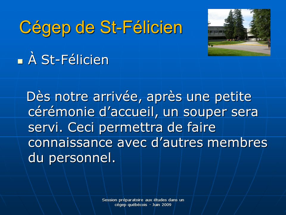 Cégep de St-Félicien À St-Félicien À St-Félicien Dès notre arrivée, après une petite cérémonie d'accueil, un souper sera servi.