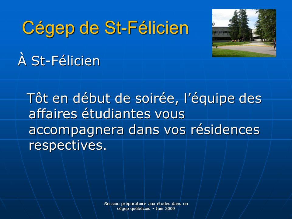 Cégep de St-Félicien À St-Félicien Tôt en début de soirée, l'équipe des affaires étudiantes vous accompagnera dans vos résidences respectives.