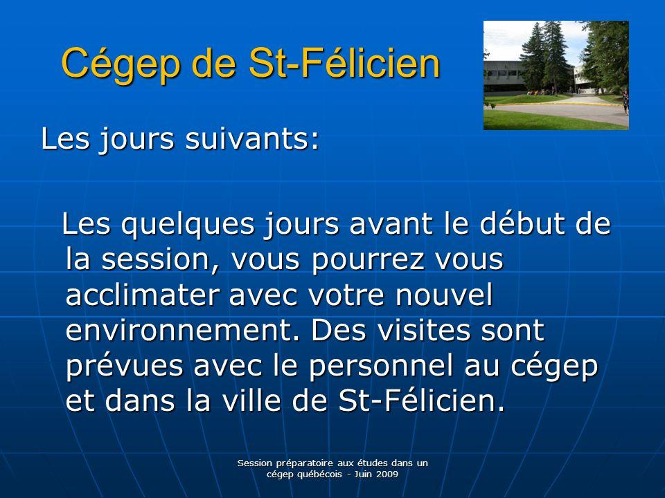 Cégep de St-Félicien Les jours suivants: Les quelques jours avant le début de la session, vous pourrez vous acclimater avec votre nouvel environnement.