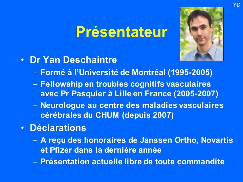Présentateur Dr Yan Deschaintre –Formé à l'Université de Montréal (1995-2005) –Fellowship en troubles cognitifs vasculaires avec Pr Pasquier à Lille e