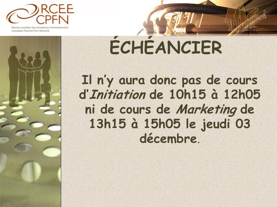 ÉCHÉANCIER Il n'y aura donc pas de cours d'Initiation de 10h15 à 12h05 ni de cours de Marketing de 13h15 à 15h05 le jeudi 03 décembre.