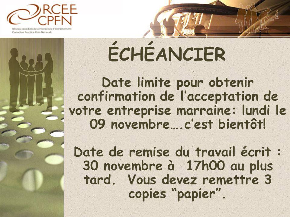 ÉCHÉANCIER Date limite pour obtenir confirmation de l'acceptation de votre entreprise marraine: lundi le 09 novembre….c'est bientôt! Date de remise du