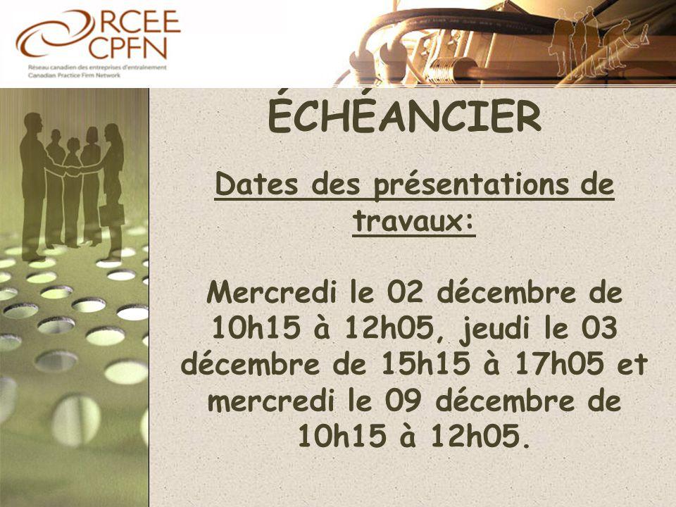 ÉCHÉANCIER Dates des présentations de travaux: Mercredi le 02 décembre de 10h15 à 12h05, jeudi le 03 décembre de 15h15 à 17h05 et mercredi le 09 décem