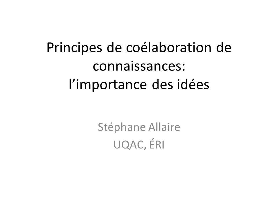 Principes de coélaboration de connaissances: l'importance des idées Stéphane Allaire UQAC, ÉRI