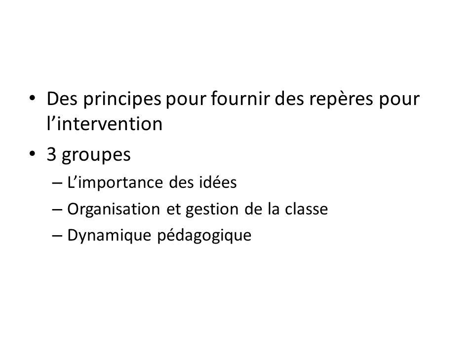 Des principes pour fournir des repères pour l'intervention 3 groupes – L'importance des idées – Organisation et gestion de la classe – Dynamique pédagogique