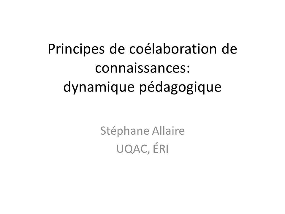 Principes de coélaboration de connaissances: dynamique pédagogique Stéphane Allaire UQAC, ÉRI