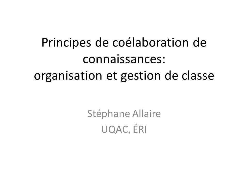 Principes de coélaboration de connaissances: organisation et gestion de classe Stéphane Allaire UQAC, ÉRI