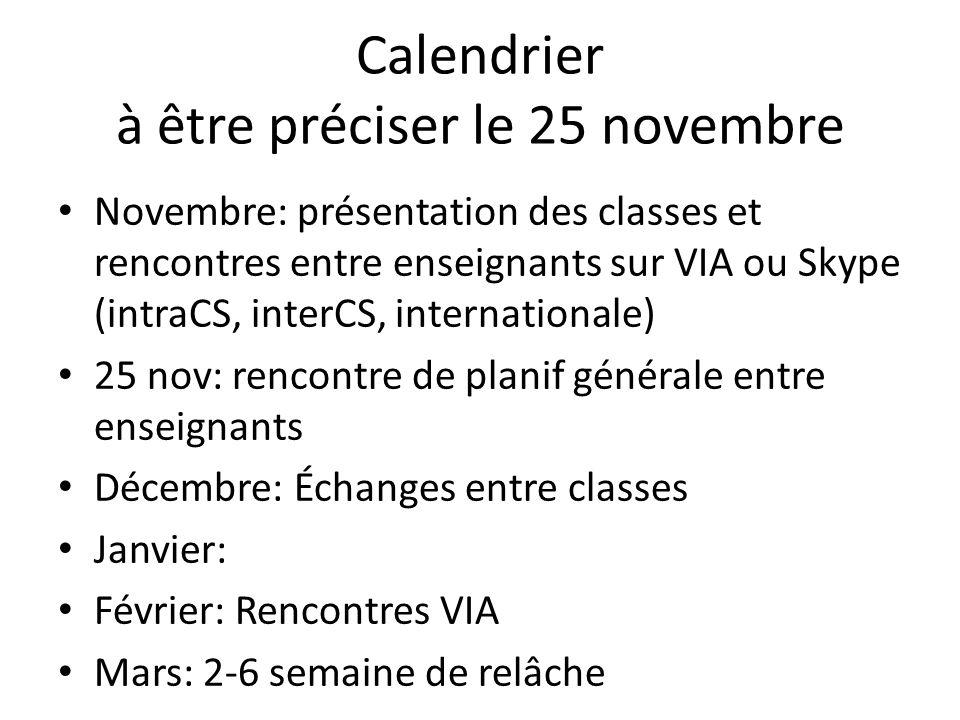 Calendrier à être préciser le 25 novembre Novembre: présentation des classes et rencontres entre enseignants sur VIA ou Skype (intraCS, interCS, inter