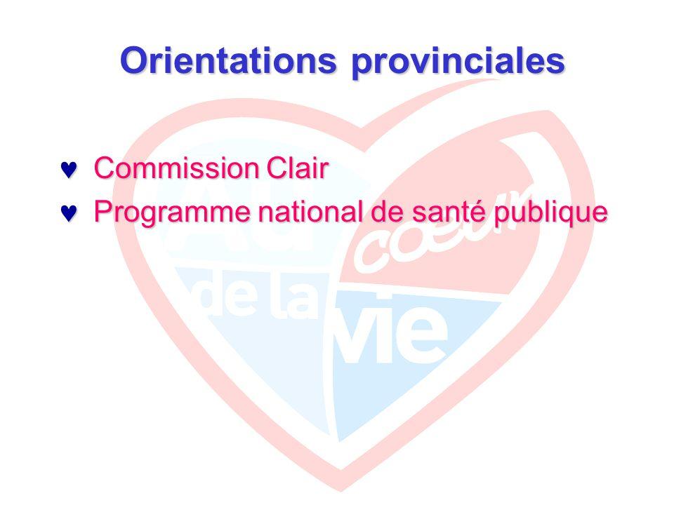 Orientations provinciales Commission Clair Commission Clair  R-1 Que la prévention constitue l élément central d une politique québécoise de la santé et du bien-être  P-3 Nous proposons que les directions de santé publique :  Fassent connaître aux professionnels de la santé et des services sociaux les pratiques efficaces de prévention  Que celles-ci soient intégrées dans leur pratique clinique