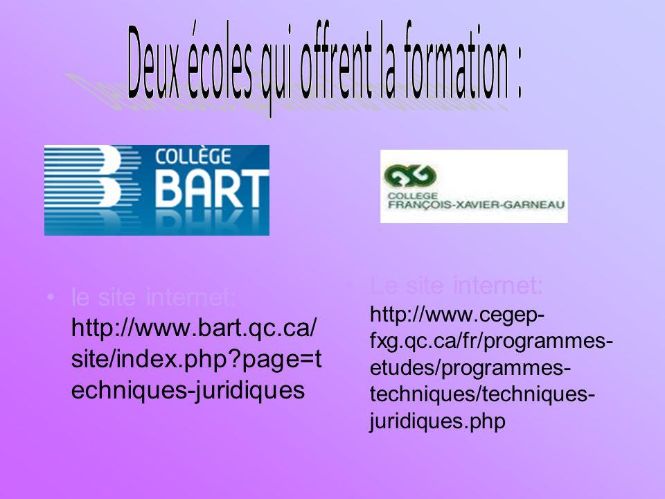 le site internet: http://www.bart.qc.ca/ site/index.php?page=t echniques-juridiques Le site internet: http://www.cegep- fxg.qc.ca/fr/programmes- etudes/programmes- techniques/techniques- juridiques.php