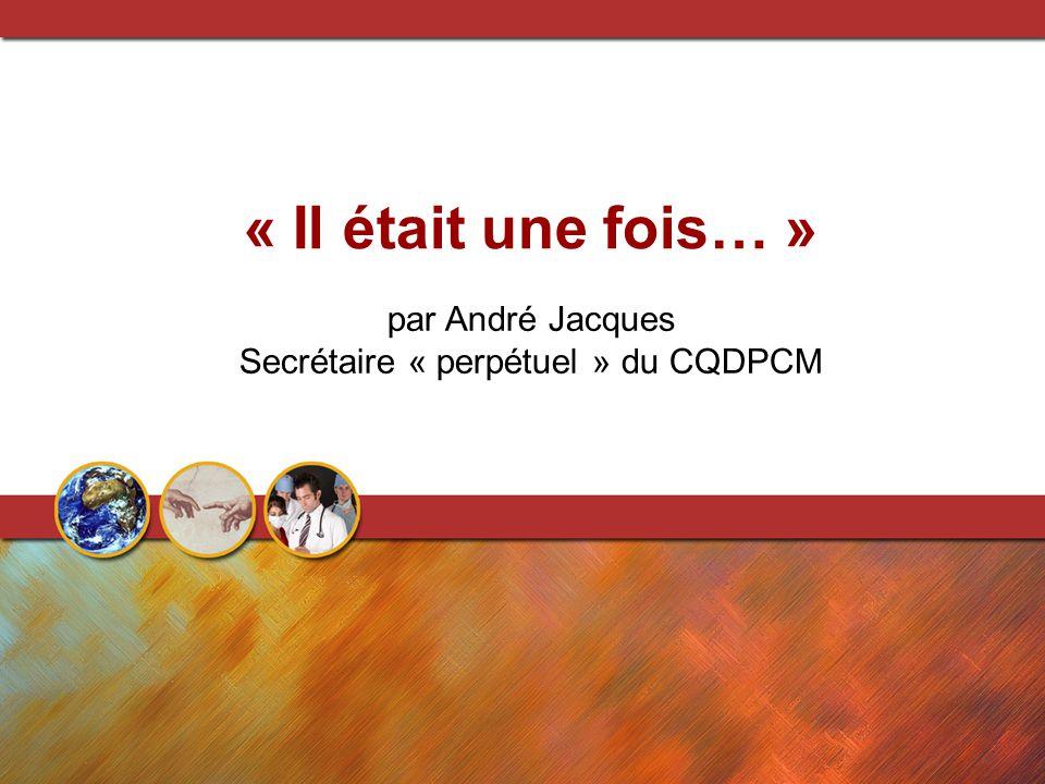 « Il était une fois… » par André Jacques Secrétaire « perpétuel » du CQDPCM
