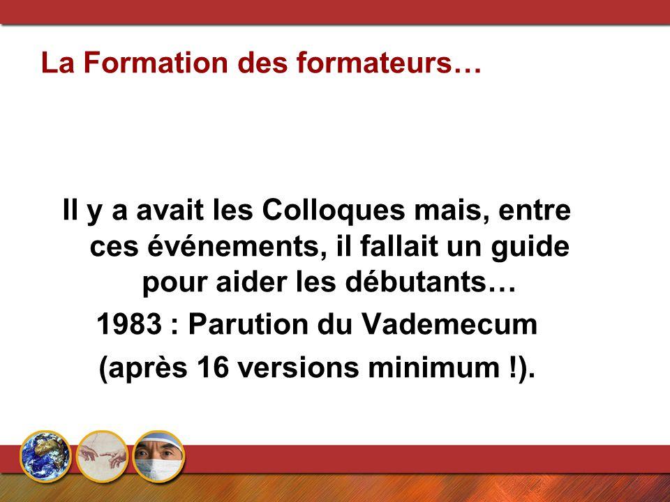 La Formation des formateurs… Il y a avait les Colloques mais, entre ces événements, il fallait un guide pour aider les débutants… 1983 : Parution du Vademecum (après 16 versions minimum !).
